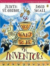 St George, Judith So You Want to Be an Inventor?