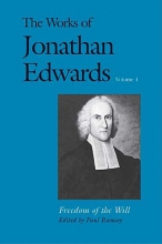 Edwards, Jonathan The Works of Jonathan Edwards, Volume 1 - Freedom of the Will
