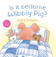 Inkpen, Mick Is It Bedtime Wibbly Pig? Board Book