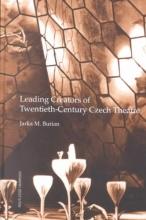 Burian, J. M.,   Burian, Jarka Leading Creators of Twentieth Century Czech Theatre