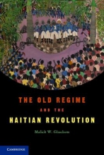 Ghachem, Malick W. The Old Regime and the Haitian Revolution