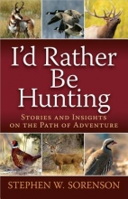 Sorenson, Stephen I`d Rather Be Hunting