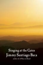 Baca, Jimmy Santiago Singing at the Gates