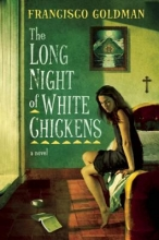 Goldman, Francisco The Long Night of White Chickens