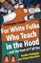 Emdin, Christopher For White Folks Who Teach in the Hood--and the Rest of Y`all Too