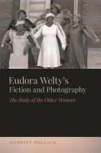 Pollack, Harriet Eudora Welty`s Fiction and Photography