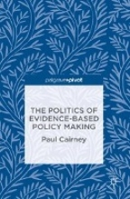 Paul Cairney The Politics of Evidence-Based Policy Making
