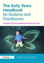 Lyn (University of Hertfordshire, UK) Trodd The Early Years Handbook for Students and Practitioners