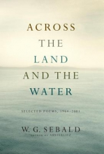 Sebald, W. G. Across the Land and the Water