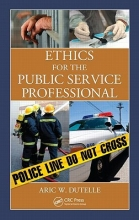 Dutelle, Aric W. Ethics for the Public Service Professional
