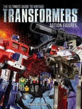 Bellomo, Mark Ultimate Guide to Vintage Transformers Action Figures