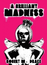 Drake, Robert M. A Brilliant Madness