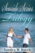 Burch, Sandra W. Seaside Series Trilogy