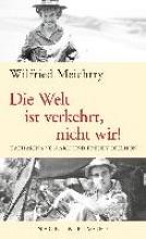 Meichtry, Wilfried Die Welt ist verkehrt, nicht wir!
