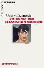 Schneede, Uwe M. Die Kunst der Klassischen Moderne