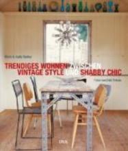 Bailey, Mark Trendiges Wohnen zwischen Vintage Style und Shabby Chic