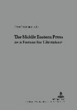 The Middle Eastern Press as a Forum for Literature