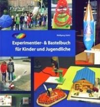 Oehrl, Wolfgang Experimentier- & Bastelbuch für Kinder und Jugendliche