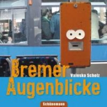 Scholz, Valeska Bremer Augenblicke
