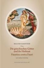 Sandtner, Walter Die griechischen Gtter und ihr Hofstaat  Faustina contra Faust und andere Gedichte