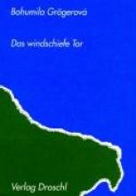 Grögerova, Bohumila Das windschiefe Tor