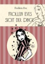 Eve, Frollein Frollein Eves Sicht der Dinge