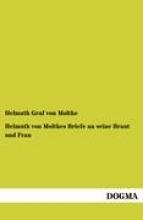 von Moltke, Helmuth Graf Helmuth von Moltkes Briefe an seine Braut und Frau