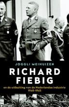 Joggli  Meihuizen Richard Fiebig - En de uitbuiting van de Nederlandse industrie 1940-1945