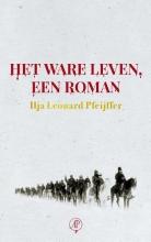 Ilja Leonard  Pfeijffer Het ware leven, een roman