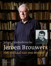 Johan  Vandenbroucke Jeroen Brouwers: Het verhaal van een oeuvre