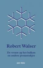 Robert  Walser De vrouw op het balkon en andere prozastukjes