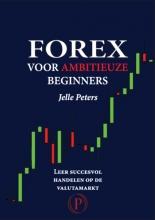 Jelle Peters , Forex voor ambitieuze beginners