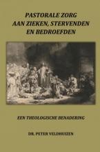 Dr. Peter Veldhuizen , PASTORALE ZORG AAN ZIEKEN, STERVENDEN EN BEDROEFDEN
