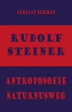 Adriaan Bekman , Rudolf Steiner - antroposofie - Saturnusweg