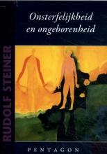 Rudolf Steiner , Onsterfelijkheid en ongeborenheid