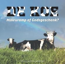 Esther Noordermeer Klaas de Jong, De koe, milieuramp of Godsgeschenk?