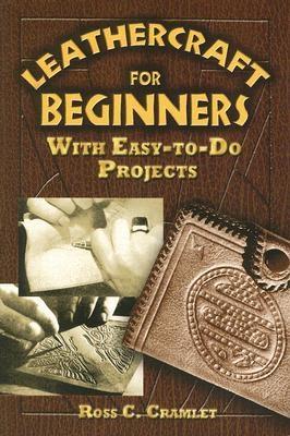 Ross C Cramlet,Leathercraft for Beginners
