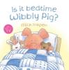Inkpen, Mick,Is it Bedtime Wibbly Pig?