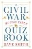 Smith, Dave,A Civil War Round Table Quiz Book