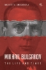 Marietta  Chudakova,Mikhail Bulgakov: The Life and Times