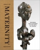 <b>Herbert M.  Cole</b>,MATERNITY. (E) Mothers and Children in the Arts of Africa