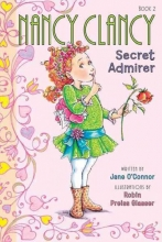 Jane O`Connor,   Robin Preiss Glasser Fancy Nancy: Nancy Clancy, Secret Admirer