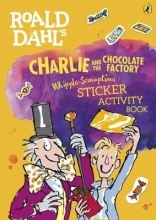 Roald Dahl`s Charlie and the Chocolate Factory Whipple-Scrumptious Sticker Activity Book