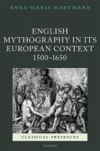 Hartmann, Anna-maria English Mythography in Its European Context 1500-1650