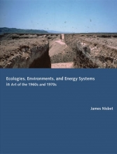 Nisbet, James Ecologies, Environments, and Energy Systems in Art of the 1960s and 1970s