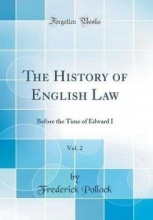 Pollock, Frederick The History of English Law, Vol. 2