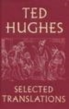 Ted Hughes Ted Hughes: Selected Translations