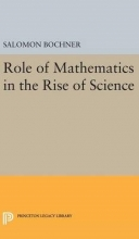 Salomon Bochner Role of Mathematics in the Rise of Science