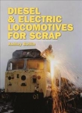 Ashley Kenneth Butlin Diesel and Electric Locomotives for Scrap