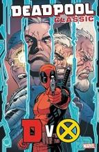 Fabian Nicieza,   Ben Acker,   Ben Blacker Deadpool Classic Vol. 21: Dvx